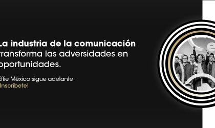 Effie México invita a las marcas y a la industria del marketing y la comunicación a aportar valor en el entorno actual y anuncia sus fechas de inscripción
